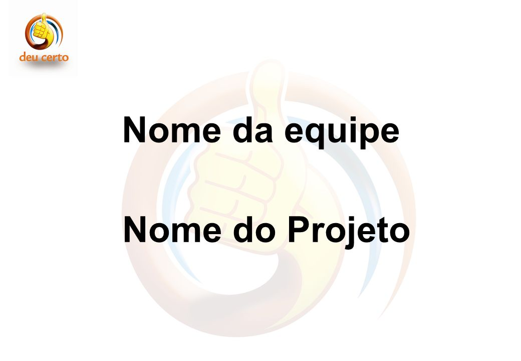 Nome da equipe Nome do Projeto