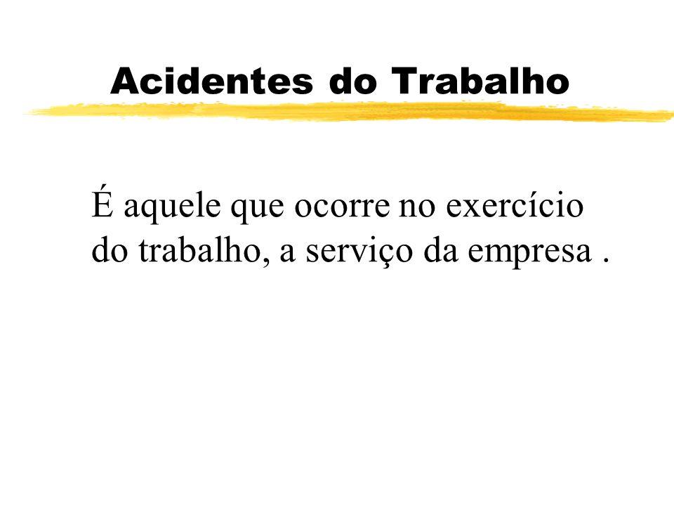 Acidentes do Trabalho É aquele que ocorre no exercício do trabalho, a serviço da empresa .