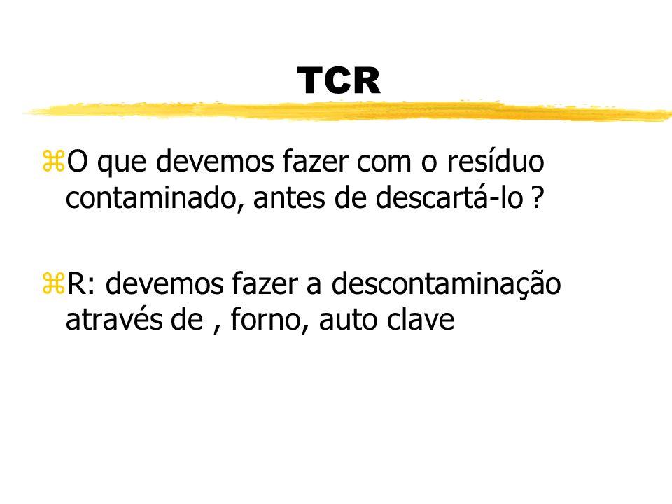 TCR O que devemos fazer com o resíduo contaminado, antes de descartá-lo .