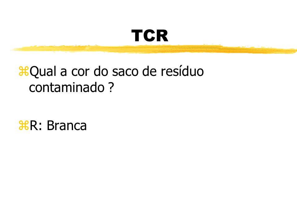 TCR Qual a cor do saco de resíduo contaminado R: Branca