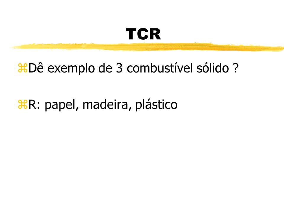 TCR Dê exemplo de 3 combustível sólido R: papel, madeira, plástico