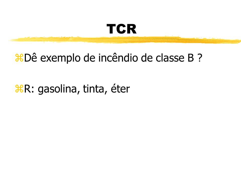 TCR Dê exemplo de incêndio de classe B R: gasolina, tinta, éter