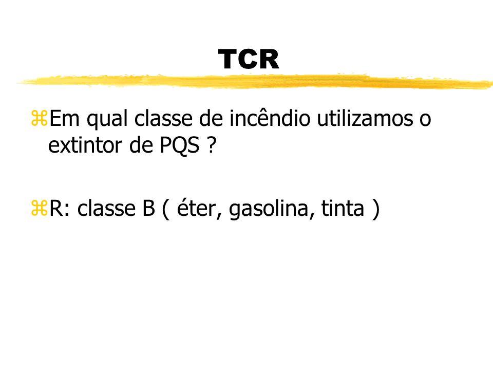 TCR Em qual classe de incêndio utilizamos o extintor de PQS