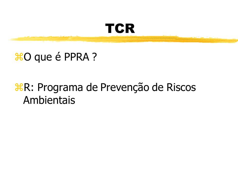 TCR O que é PPRA R: Programa de Prevenção de Riscos Ambientais
