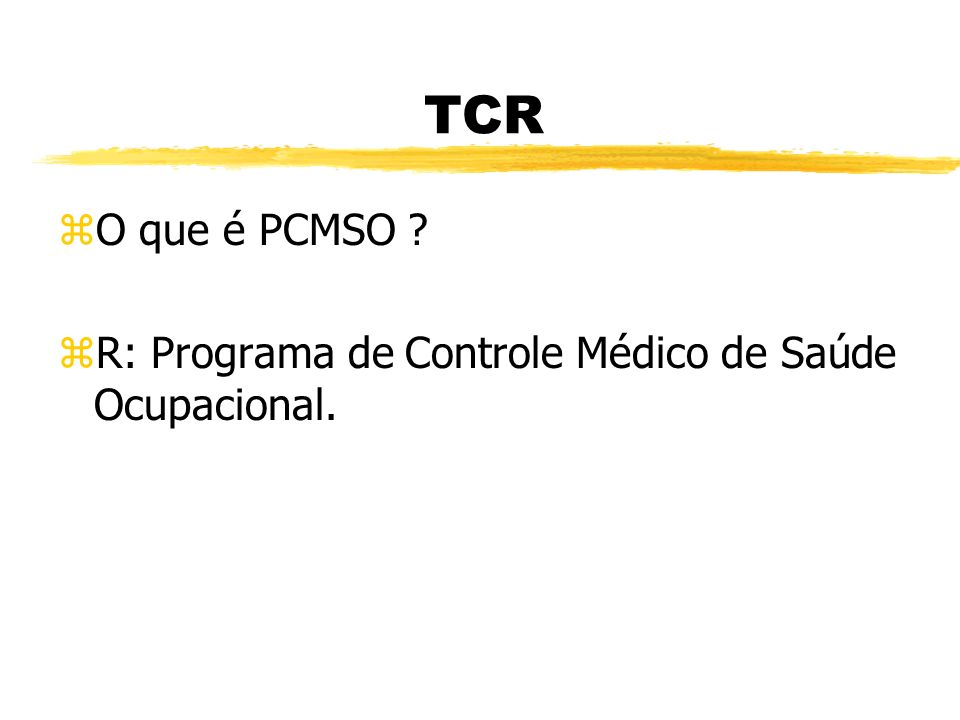 TCR O que é PCMSO R: Programa de Controle Médico de Saúde Ocupacional.