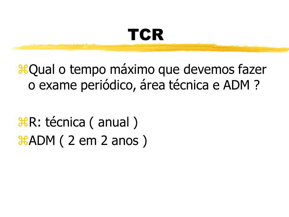 TCR Qual o tempo máximo que devemos fazer o exame periódico, área técnica e ADM R: técnica ( anual )