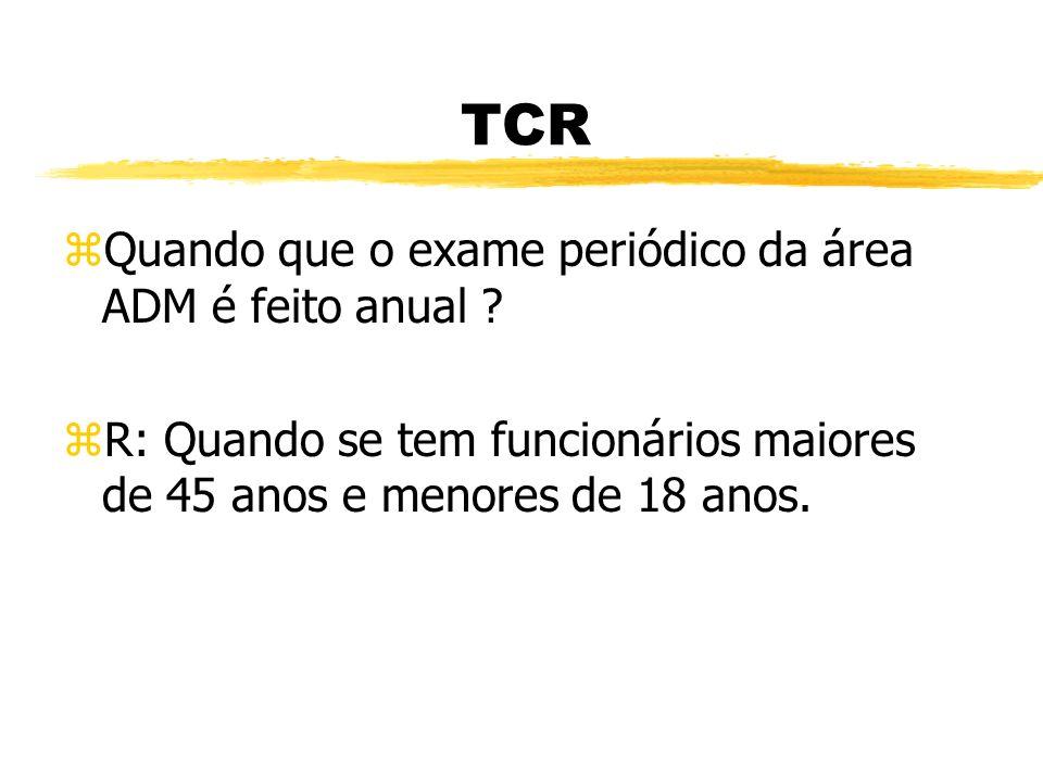 TCR Quando que o exame periódico da área ADM é feito anual