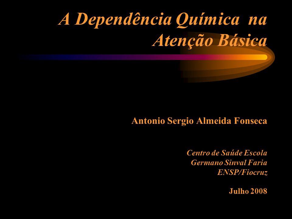 A Dependência Química na Atenção Básica Antonio Sergio Almeida Fonseca Centro de Saúde Escola Germano Sinval Faria ENSP/Fiocruz Julho 2008