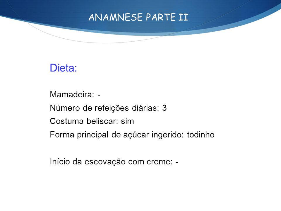 Dieta: ANAMNESE PARTE II Mamadeira: - Número de refeições diárias: 3