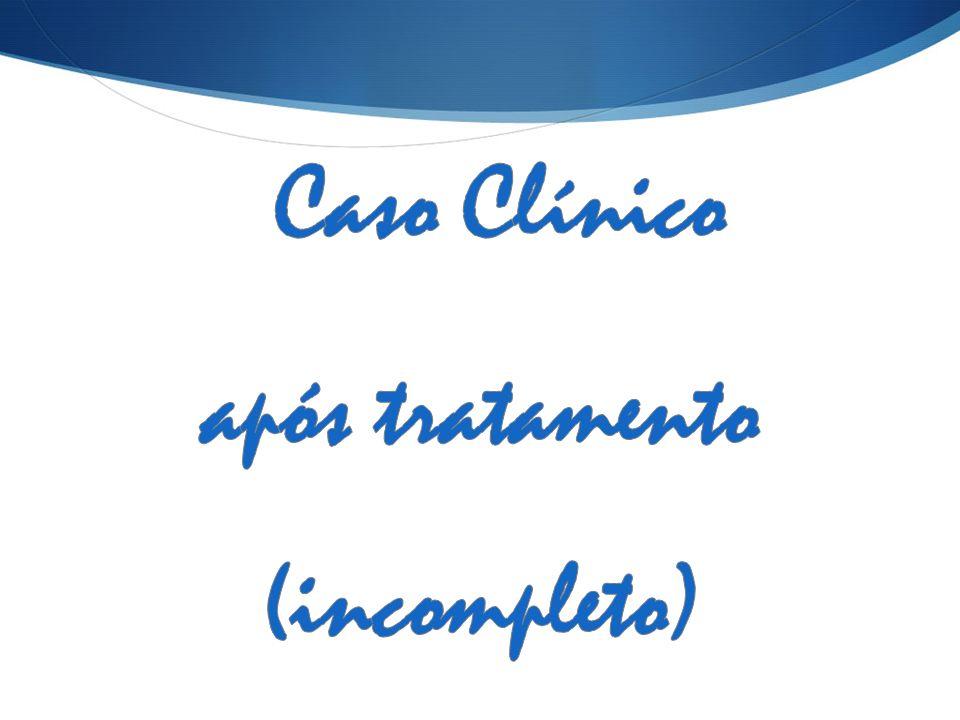 Caso Clínico após tratamento (incompleto)