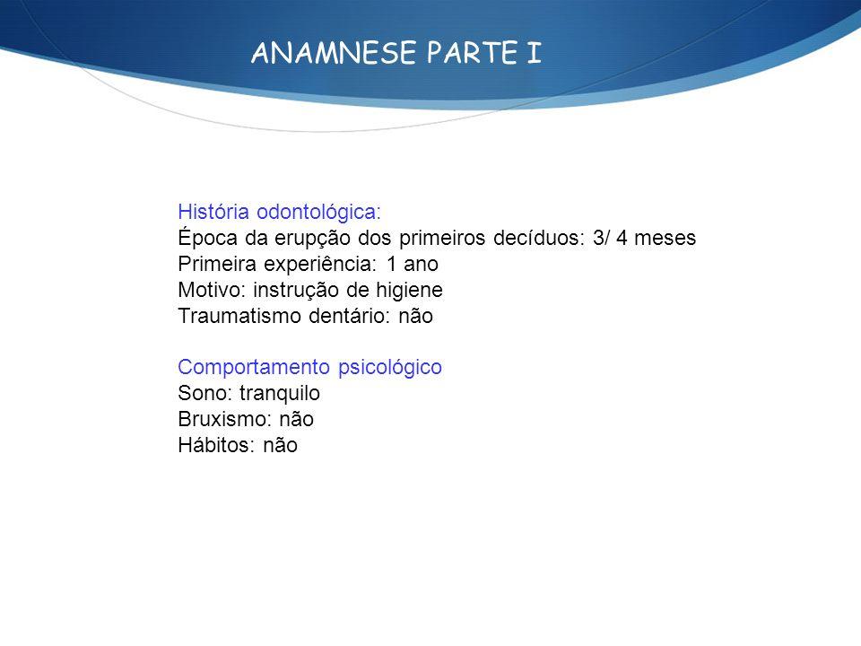 ANAMNESE PARTE I História odontológica: