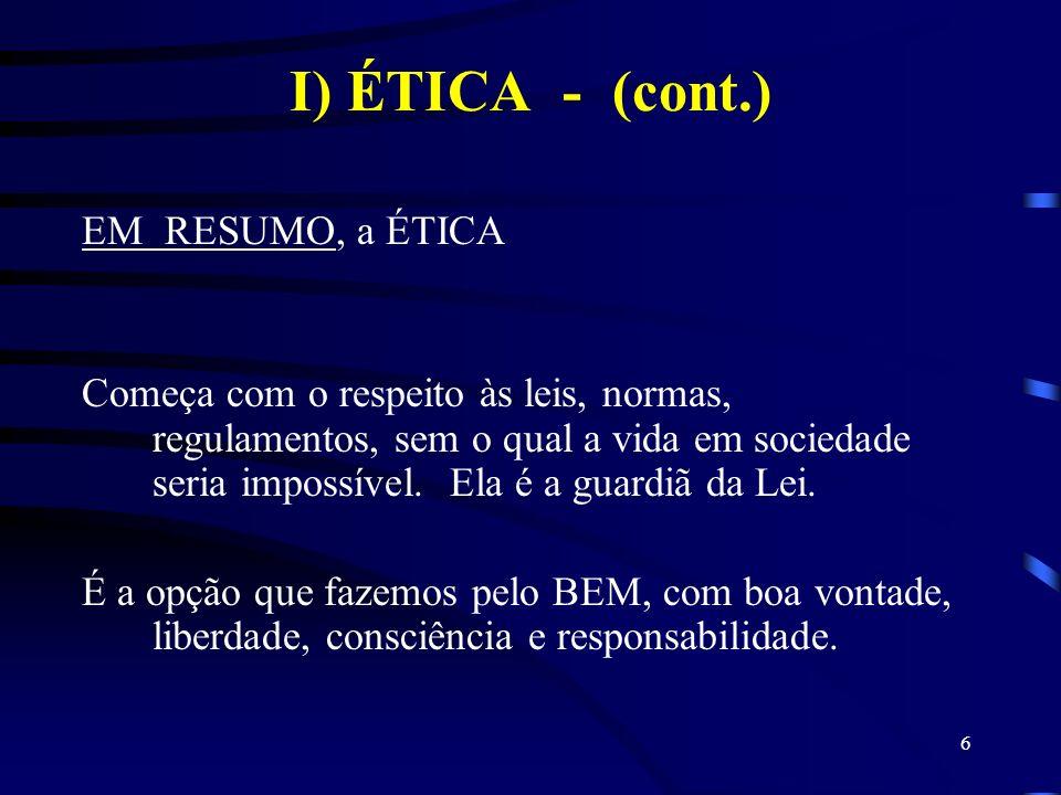 I) ÉTICA - (cont.) EM RESUMO, a ÉTICA