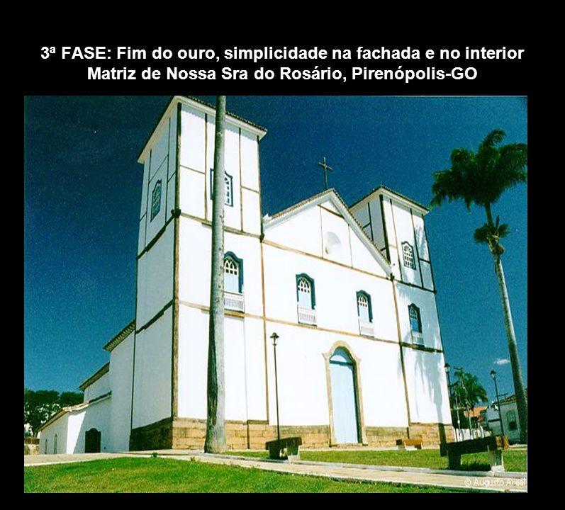 3ª FASE: Fim do ouro, simplicidade na fachada e no interior Matriz de Nossa Sra do Rosário, Pirenópolis-GO