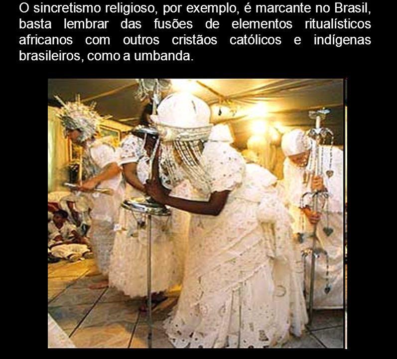 O sincretismo religioso, por exemplo, é marcante no Brasil, basta lembrar das fusões de elementos ritualísticos africanos com outros cristãos católicos e indígenas brasileiros, como a umbanda.