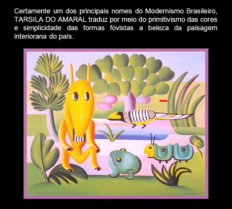 Certamente um dos principais nomes do Modernismo Brasileiro, TARSILA DO AMARAL traduz por meio do primitivismo das cores e simplicidade das formas fovistas a beleza da paisagem interiorana do país.