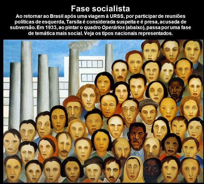 Fase socialista Ao retornar ao Brasil após uma viagem à URSS, por participar de reuniões políticas de esquerda, Tarsila é considerada suspeita e é presa, acusada de subversão.