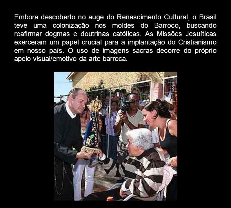 Embora descoberto no auge do Renascimento Cultural, o Brasil teve uma colonização nos moldes do Barroco, buscando reafirmar dogmas e doutrinas católicas.