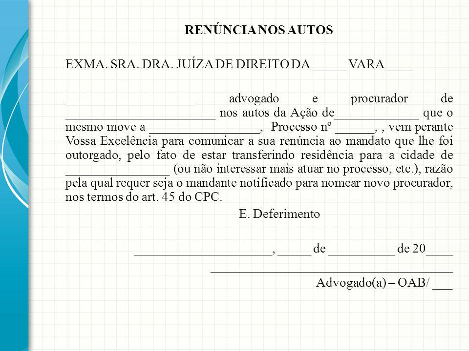 RENÚNCIA NOS AUTOS EXMA. SRA. DRA. JUÍZA DE DIREITO DA _____ VARA ____.