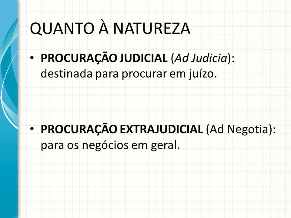 QUANTO À NATUREZA PROCURAÇÃO JUDICIAL (Ad Judicia): destinada para procurar em juízo.