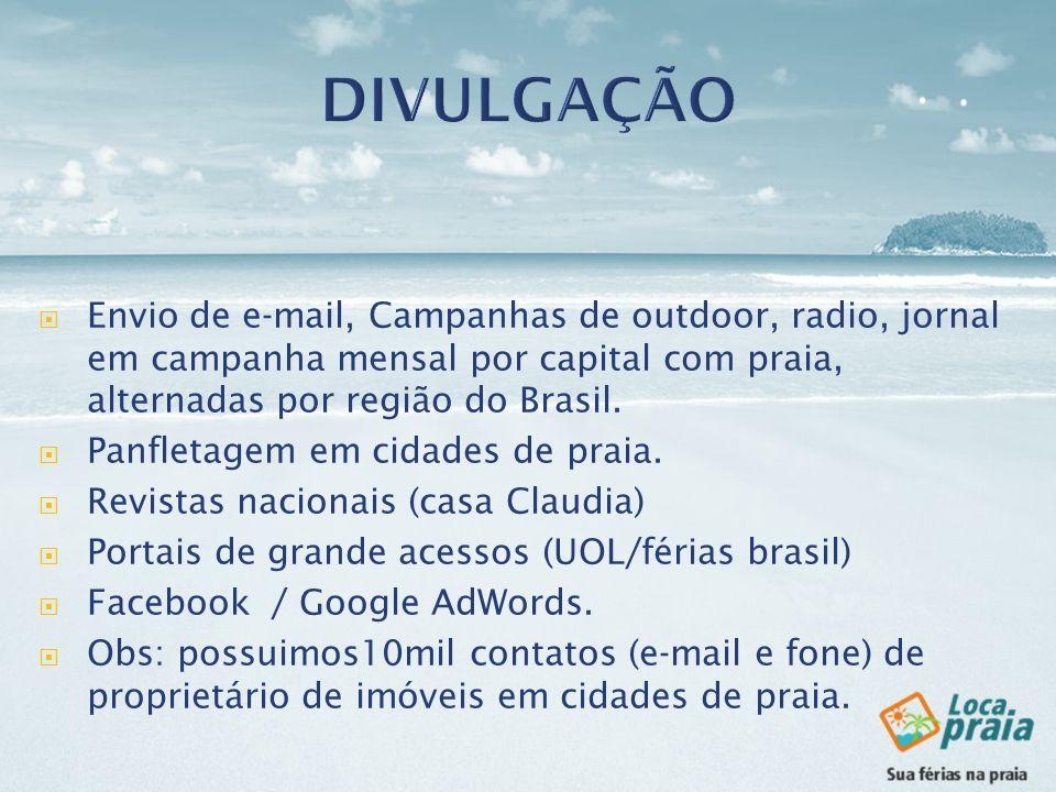 DIVULGAÇÃOEnvio de e-mail, Campanhas de outdoor, radio, jornal em campanha mensal por capital com praia, alternadas por região do Brasil.