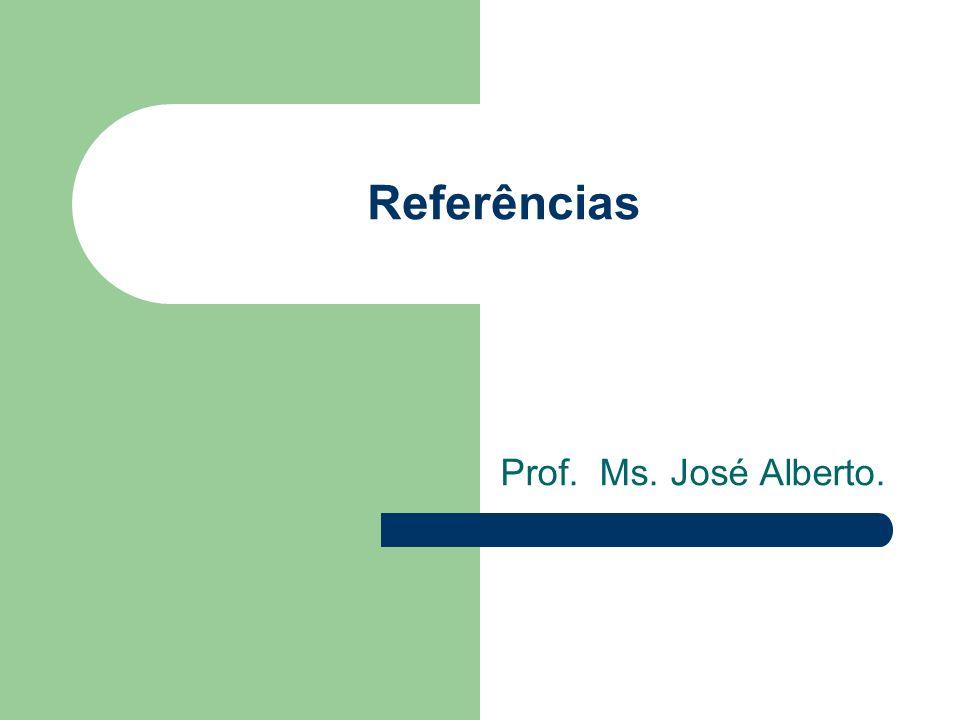 Referências Prof. Ms. José Alberto.