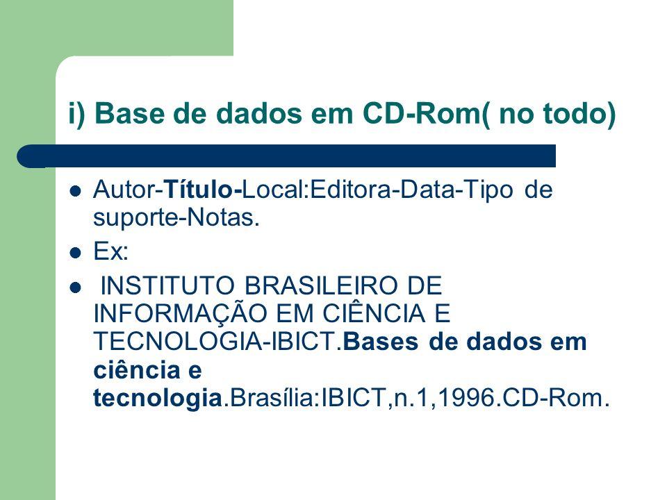 i) Base de dados em CD-Rom( no todo)