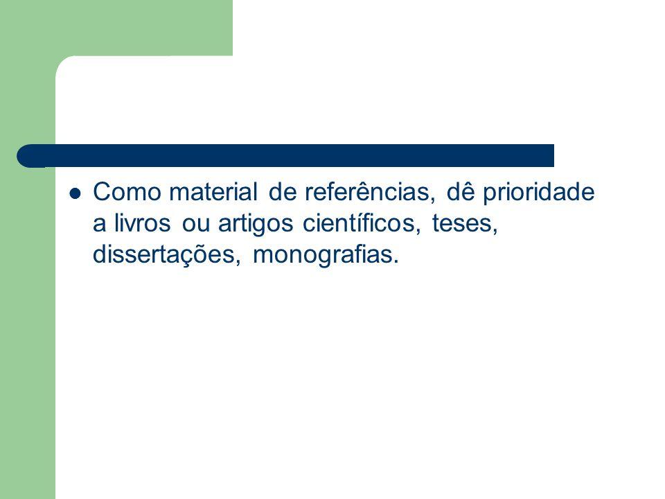 Como material de referências, dê prioridade a livros ou artigos científicos, teses, dissertações, monografias.
