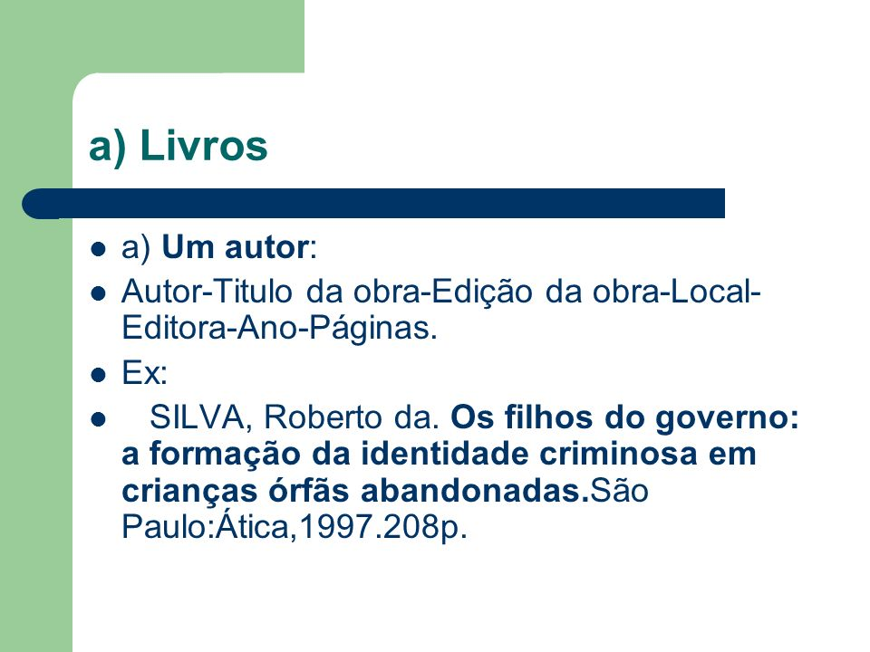a) Livros a) Um autor: Autor-Titulo da obra-Edição da obra-Local-Editora-Ano-Páginas. Ex: