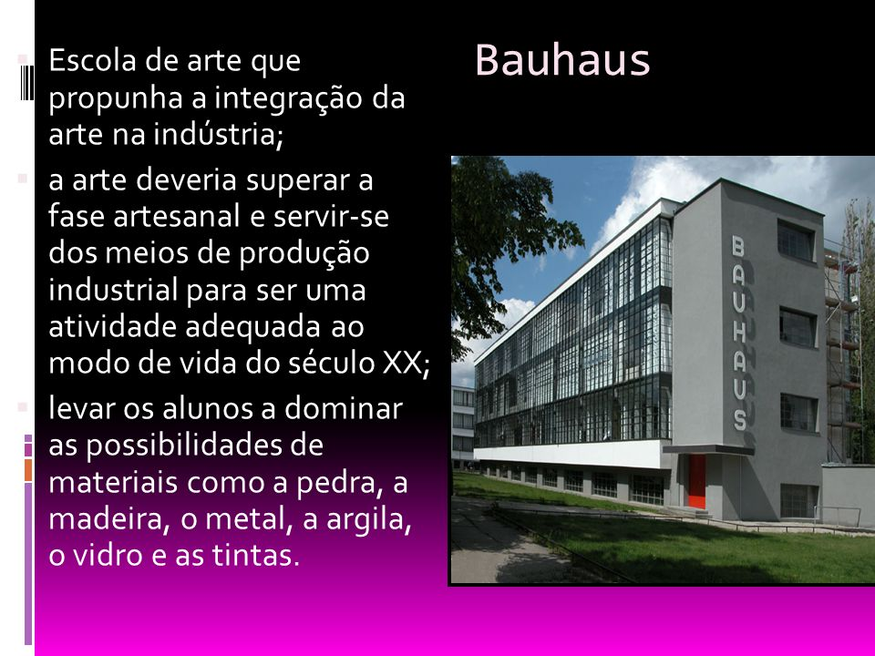 Bauhaus Escola de arte que propunha a integração da arte na indústria;