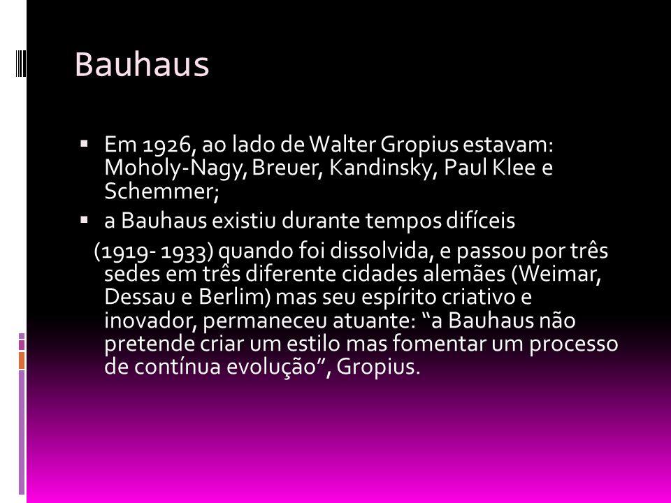 Bauhaus Em 1926, ao lado de Walter Gropius estavam: Moholy-Nagy, Breuer, Kandinsky, Paul Klee e Schemmer;