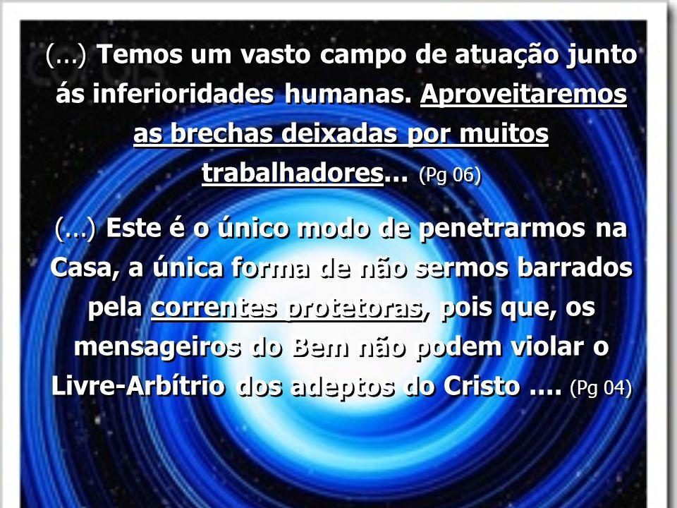 (. ) Temos um vasto campo de atuação junto ás inferioridades humanas
