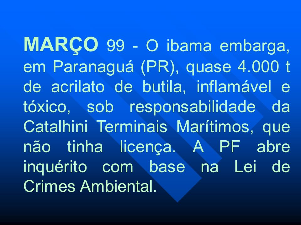 MARÇO 99 - O ibama embarga, em Paranaguá (PR), quase 4