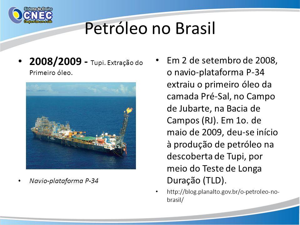 Petróleo no Brasil 2008/2009 - Tupi. Extração do Primeiro óleo.