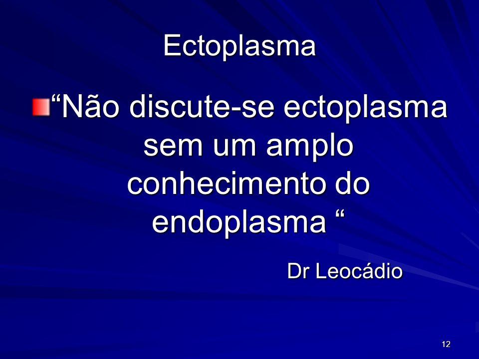 Não discute-se ectoplasma sem um amplo conhecimento do endoplasma
