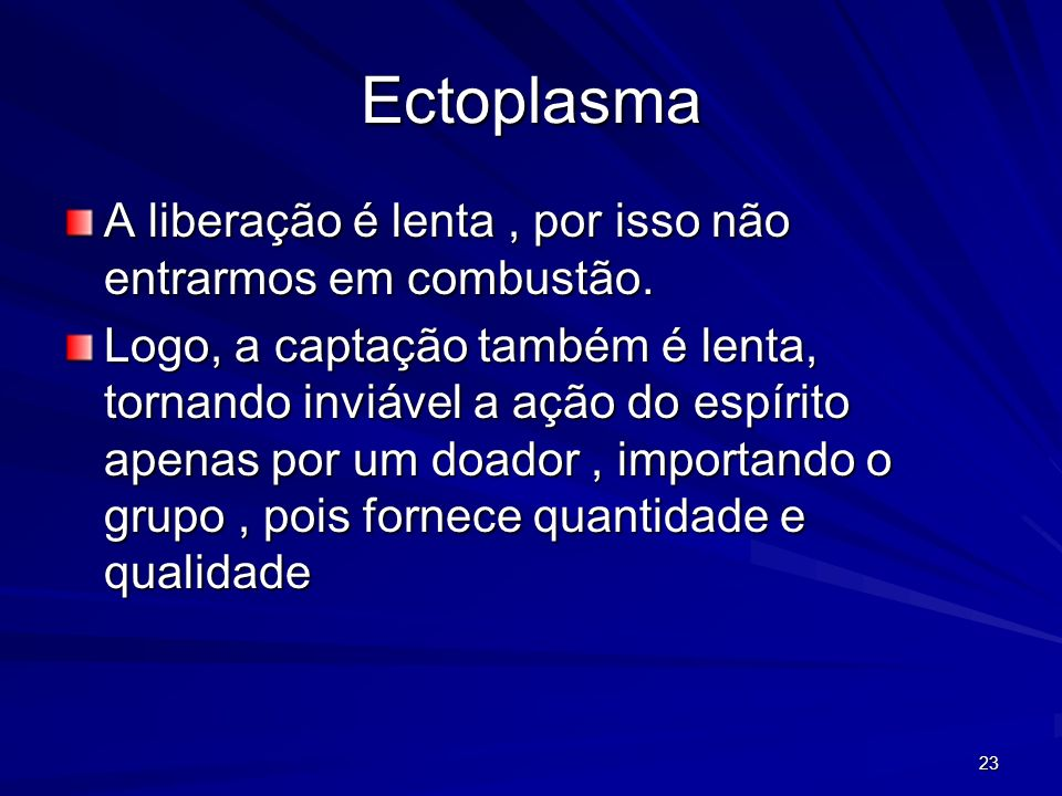 Ectoplasma A liberação é lenta , por isso não entrarmos em combustão.