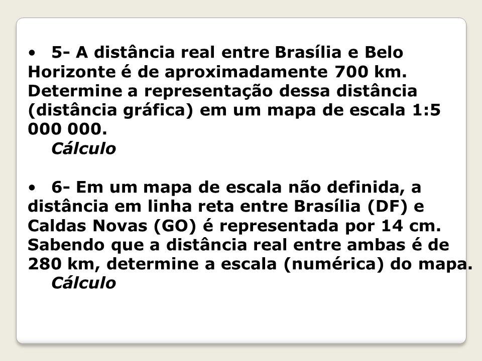 5- A distância real entre Brasília e Belo Horizonte é de aproximadamente 700 km. Determine a representação dessa distância (distância gráfica) em um mapa de escala 1:5 000 000.