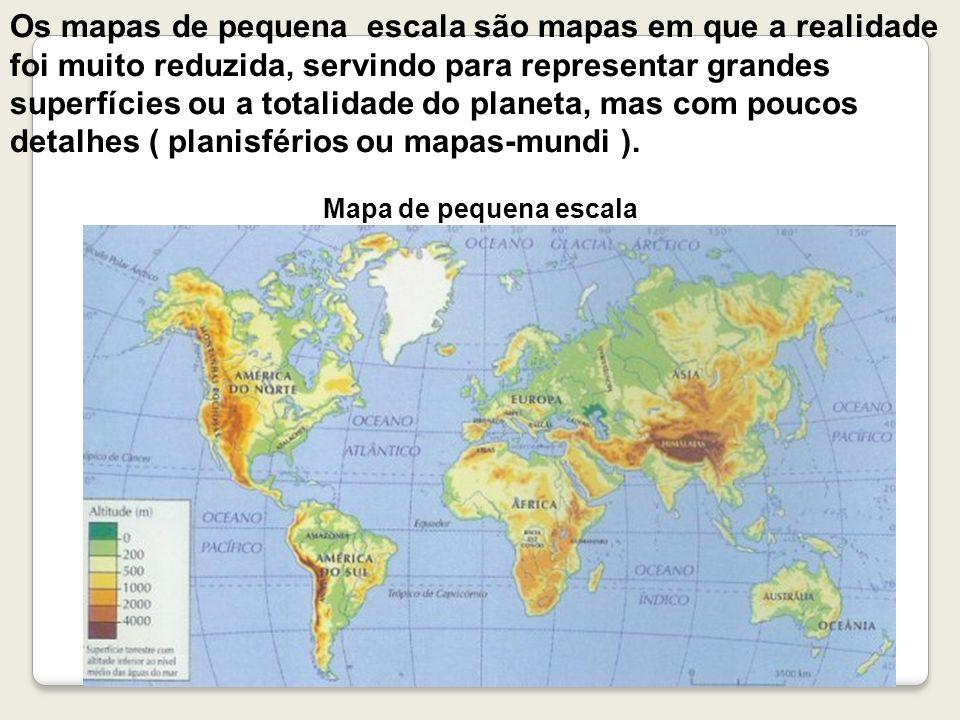 Os mapas de pequena escala são mapas em que a realidade foi muito reduzida, servindo para representar grandes superfícies ou a totalidade do planeta, mas com poucos detalhes ( planisférios ou mapas-mundi ).