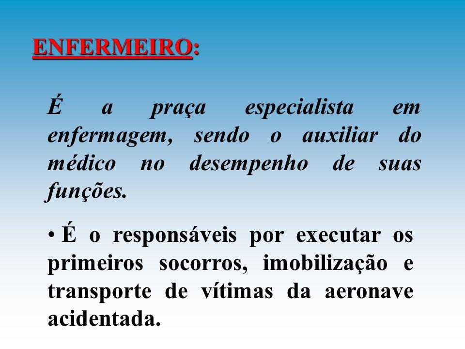 ENFERMEIRO: É a praça especialista em enfermagem, sendo o auxiliar do médico no desempenho de suas funções.