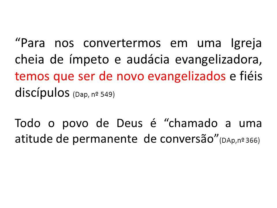 Para nos convertermos em uma Igreja cheia de ímpeto e audácia evangelizadora, temos que ser de novo evangelizados e fiéis discípulos (Dap, nº 549)