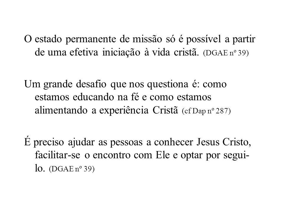 O estado permanente de missão só é possível a partir de uma efetiva iniciação à vida cristã. (DGAE nº 39)
