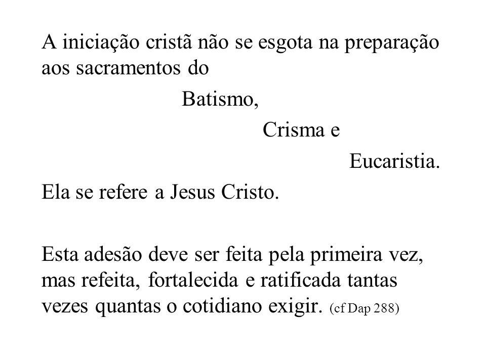 A iniciação cristã não se esgota na preparação aos sacramentos do Batismo, Crisma e Eucaristia.