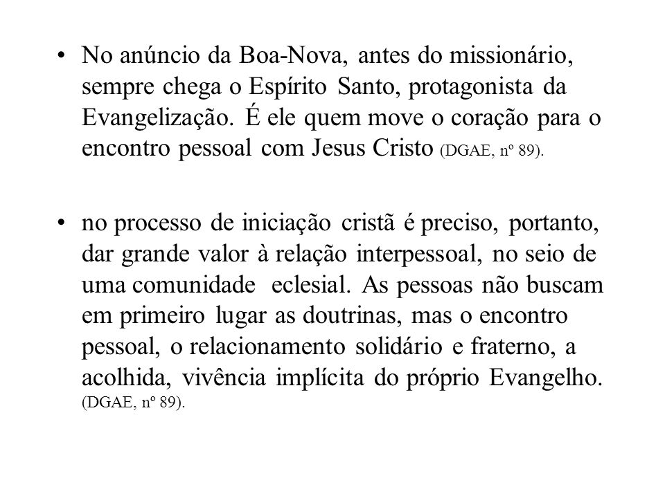 No anúncio da Boa-Nova, antes do missionário, sempre chega o Espírito Santo, protagonista da Evangelização. É ele quem move o coração para o encontro pessoal com Jesus Cristo (DGAE, nº 89).