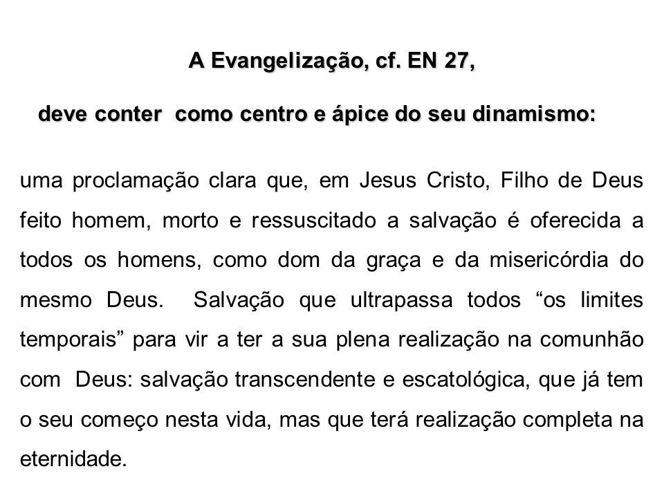 A Evangelização, cf. EN 27, deve conter como centro e ápice do seu dinamismo: