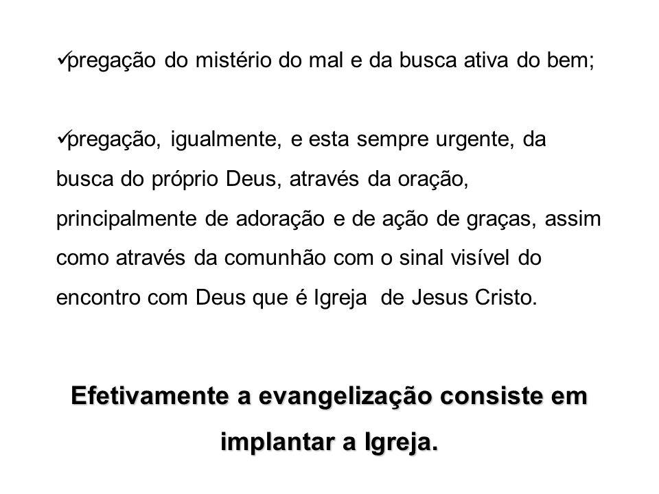 Efetivamente a evangelização consiste em implantar a Igreja.
