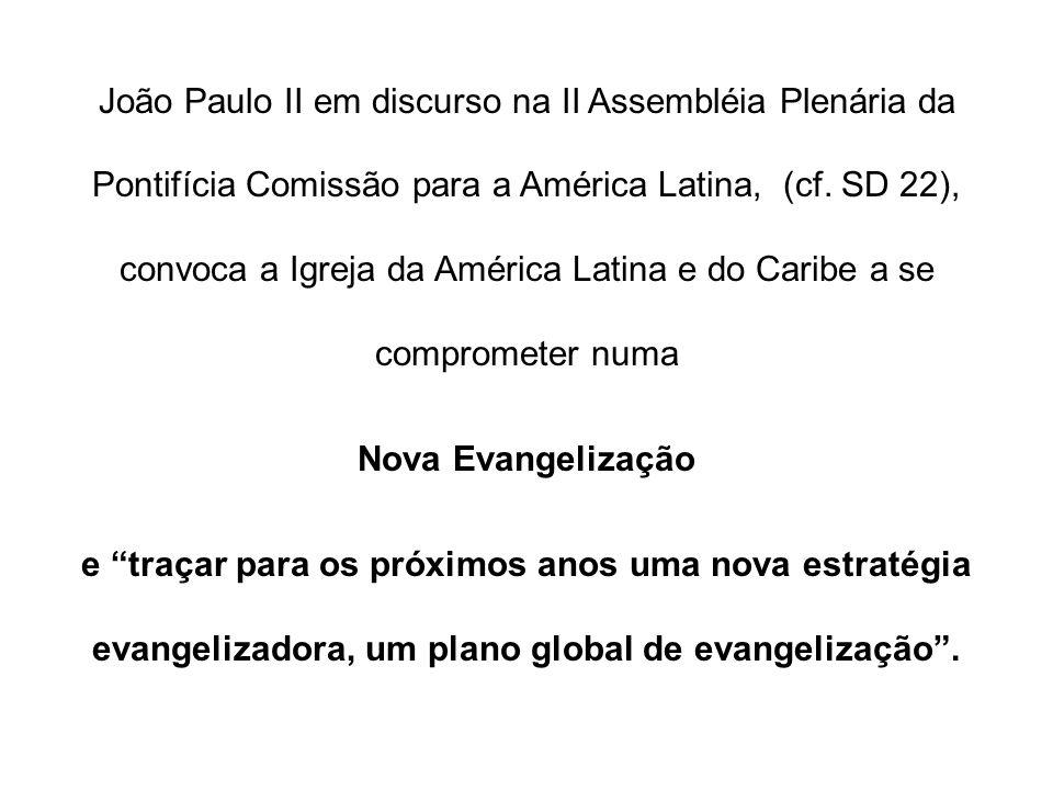 João Paulo II em discurso na II Assembléia Plenária da Pontifícia Comissão para a América Latina, (cf. SD 22), convoca a Igreja da América Latina e do Caribe a se comprometer numa
