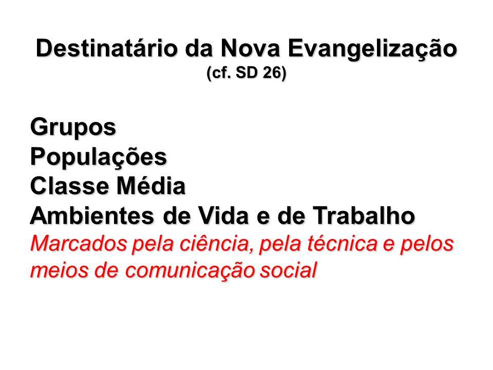Destinatário da Nova Evangelização (cf. SD 26)