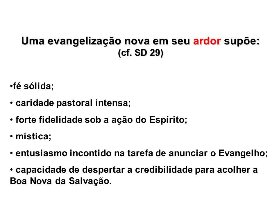 Uma evangelização nova em seu ardor supõe: (cf. SD 29)