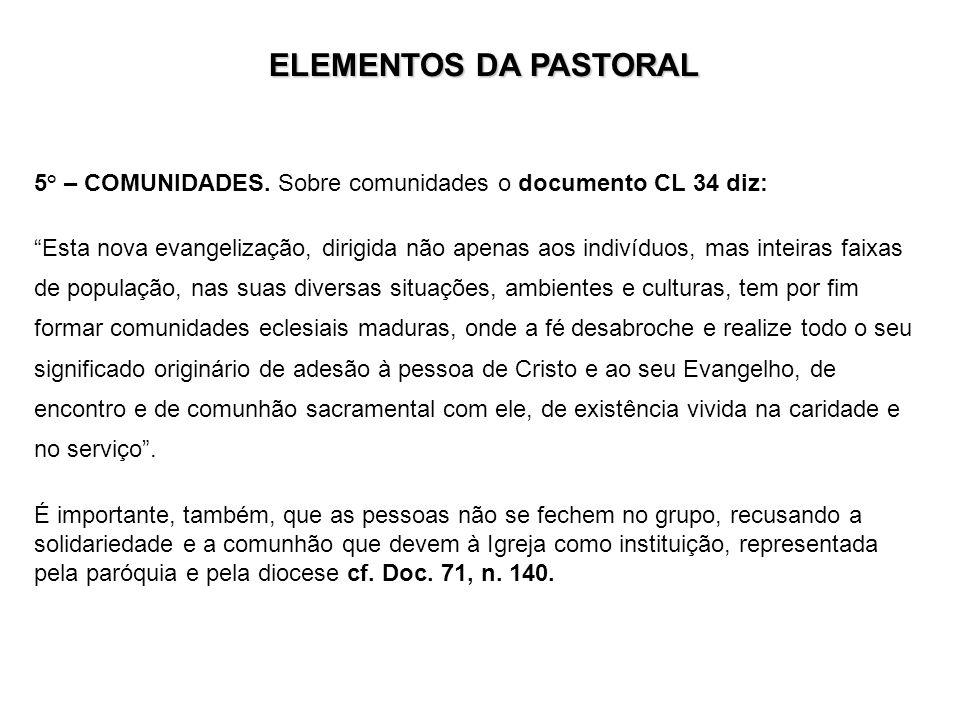 ELEMENTOS DA PASTORAL 5° – COMUNIDADES. Sobre comunidades o documento CL 34 diz: