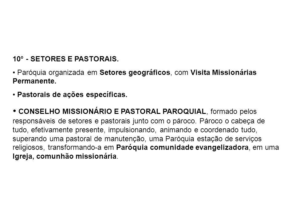 10° - SETORES E PASTORAIS. Paróquia organizada em Setores geográficos, com Visita Missionárias Permanente.