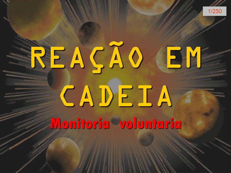 REAÇÃO EM CADEIA Monitoria voluntaria 1/250